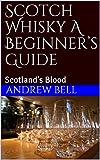 Scotch Whisky A Beginner's Guide: Scotland's Blood