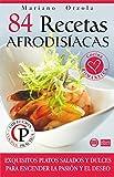 84 RECETAS AFRODISÍACAS: Exquisitos platos salados y dulces para encender la pasión y el deseo (Colección Cocina Práctica)