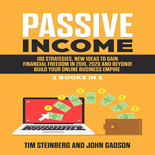 Passive Income: 100 Strategies, New Ideas to Gain Financial Freedom in 2019, 2020 and Beyond! Build Your Online Business Empire: 2 Books in 1 audiobook cover art