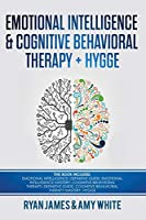 Emotional Intelligence and Cognitive Behavioral Therapy + Hygge: 5 Manuscripts - Emotional Intelligence Definitive Guide & Mastery Guide, CBT ... (Emotional Intelligence Series) (Volume 6)