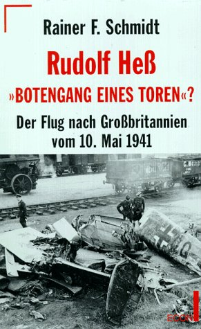 Rudolf Heß, 'Botengang eines Toren'?