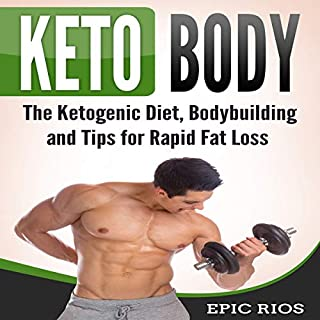 Keto Body: The Ketogenic Diet, Bodybuilding and Tips for Rapid Fat Loss audiobook cover art