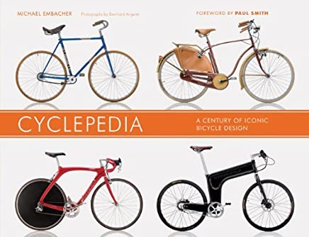 Cyclepedia: A Century of Iconic Bicycle Design by Michael Embacher (2011-08-03)