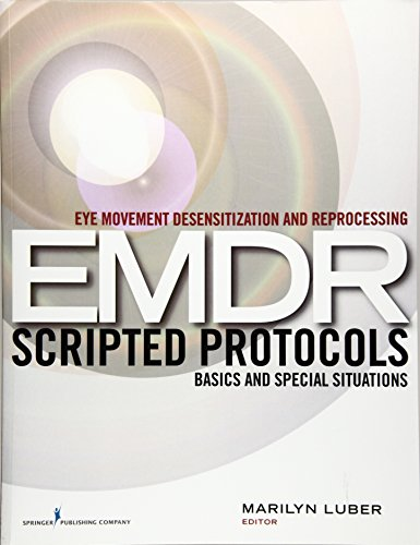 Download Eye Movement Desensitization and Reprocessing Emdr Scripted Protocols: Basics and Special Situations 082612237X