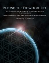 Beyond the Flower of Life: Multidimensional Activation of your Higher Self, the Inner Guru--Advanced MerKaBa Teachings, Sacred Geometry & the Opening of Your Heart