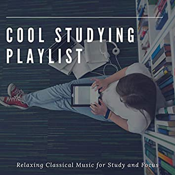 Cool Studying Playlist: Relaxing Classical Music for Study and Focus