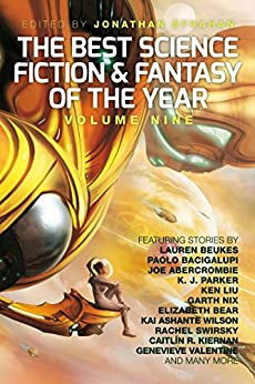 The Best Science Fiction and Fantasy of the Year, Volume Nine by [Jonathan Strahan, Lauren Beukes, Paolo Bacigalupi, K. J. Parker, Rachel Swirsky, Joe Abercrombie]