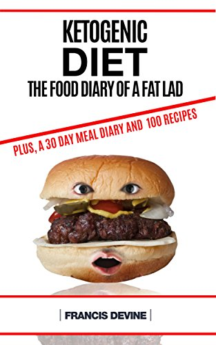 Book: Ketogenic Diet - Keto Diet & The Food Diary of a Fat Lad. Plus, a 30 Day by Francis Devine