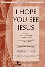 I Hope You See Jesus -SATB