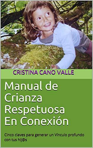Manual de Crianza Respetuosa En Conexión: Cinco claves para generar un Vínculo profundo con tus hij@s