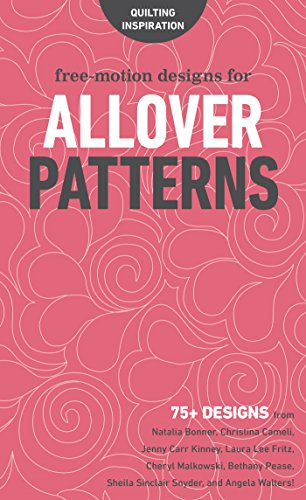 Free-Motion Designs for Allover Patterns: 75+ Designs from Natalia Bonner, Christina Cameli, Jenny Carr Kinney, Laura Lee Fritz, Cheryl Malkowski, Bethany ... and Angela Walters! (English Edition)