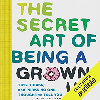 The Secret Art of Being a Grown Up audiobook cover art