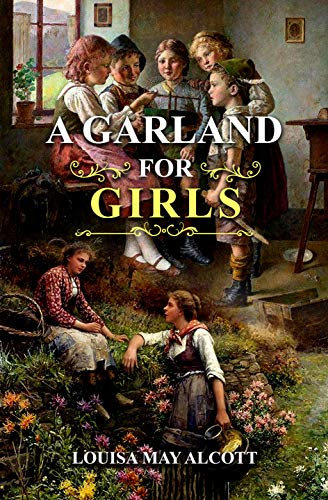 A Garland for Girls: Wonderful Collection Stories Inspired By Flowers With Original Illustrations