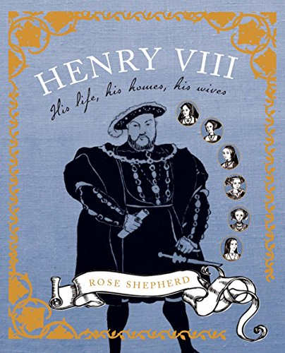 At Home with Henry VIII: His Life