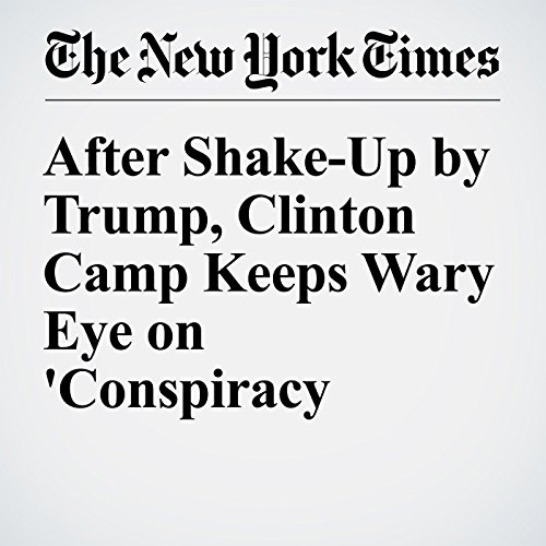 After Shake-Up by Trump, Clinton Camp Keeps Wary Eye on 'Conspiracy Theories' audiobook cover art