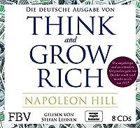 Think and Grow Rich -  Deutsche Ausgabe: Die ungekuerzte und unveraenderte Originalausgabe von Denke nach und werde reich von 1937