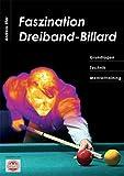 Faszination Dreiband-Billard: Grundlagen, Technik, Mentaltraining - Andreas Efler