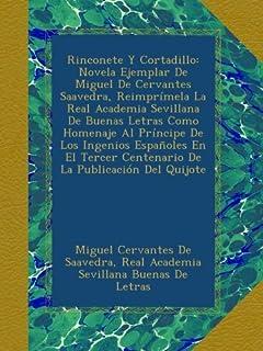 Rinconete Y Cortadillo: Novela Ejemplar De Miguel De Cervantes Saavedra, Reimprímela La Real Academia Sevillana De Buenas ...