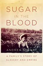 Sugar in the Blood: A Family's Story of Slavery and Empire (English Edition)
