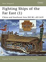 Fighting Ships of the Far East (1): China and Southeast Asia 202 BC-AD 1419 (New Vanguard)