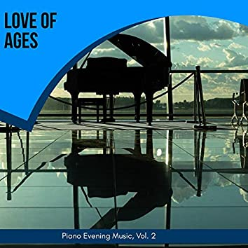 Love Of Ages - Piano Evening Music, Vol. 2