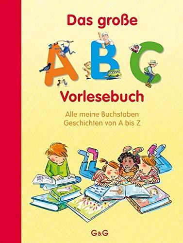 Das große ABC-Vorlesebuch: Alle meine Buchstaben. Geschichten von A bis Z (Alle meine Buchstaben / Das Alphabet in 24 attraktive Bände verpackt: So ... für Vorschulkinder und Schulanfänger)