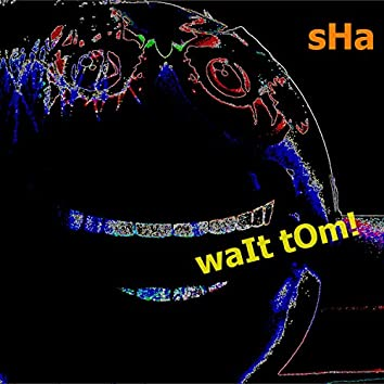 Wait Tom!