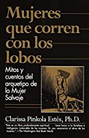 Mujeres que corren con los Lobos: Mitos y cuentos del arquetipo de la Mujer Salvaje (Vintage Espanol)