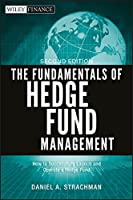 The Fundamentals of Hedge Fund Management: How to Successfully Launch and Operate a Hedge Fund (The Wiley Finance Series)