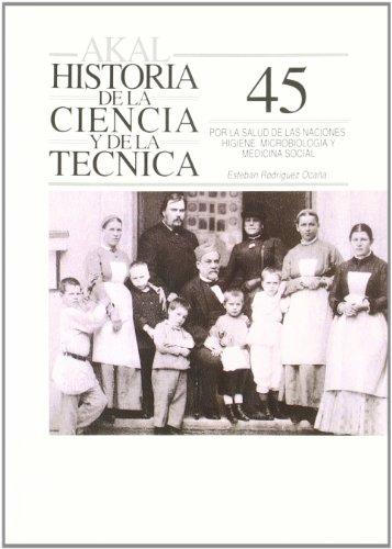 Por la salud de las Naciones. Higiene. Microbiología y medicina social: 45 (Historia de la ciencia y la técnica)