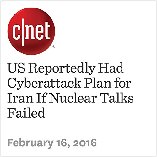 US Reportedly Had Cyberattack Plan for Iran If Nuclear Talks Failed cover art