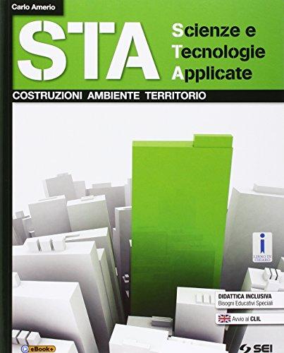 STA scienze e tecnologie applicate. Costruzioni ambiente territorio. Per le Scuole superiori