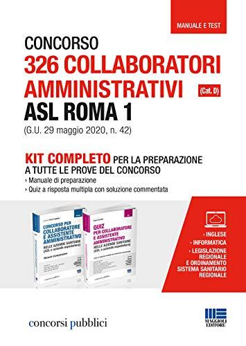 Kit Completo Concorso 326 Collaboratori amministrativi ASL Roma 1(Cat. D)(G.U.29 mag 2020,n.42).Manuale di preparazione a tutte le prove del concorso + Quiz risposta multipla con soluzione commentata