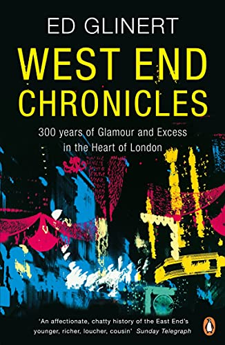 West End Chronicles: 300 Years of Glamour and Excess in the Heart of London (English Edition)