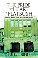 The Pride and the Heart of Flatbush: Memoirs Fdny 33 Years Brooklyn Fire House