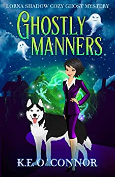 Ghostly Manners (A Lorna Shadow Cozy Ghost Mystery Book 1) by [K.E. O'Connor]