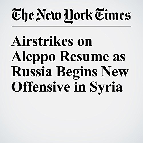 Airstrikes on Aleppo Resume as Russia Begins New Offensive in Syria cover art