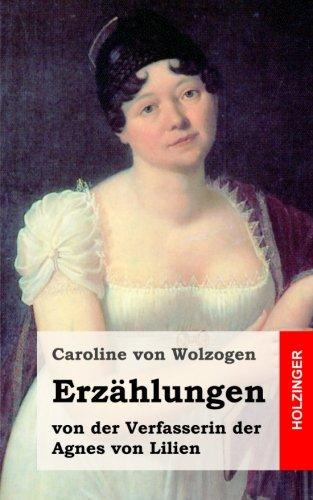 Erzählungen: von der Verfasserin der Agnes von Lilien