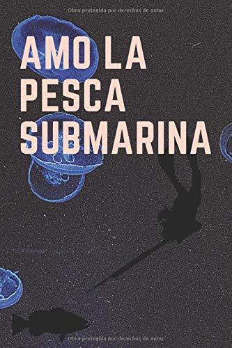 amo la pesca submarina: No sabrá la cantidad de coraje y diversión al cazar con una lanza hasta que lo pruebe (Diario / Cuaderno /journal) (love spearfishing)