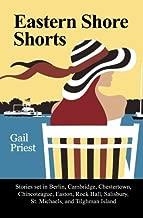 Eastern Shore Shorts: Stories set in Berlin, Cambridge, Chestertown, Chincoteague, Easton, Rock Hall, Salisbury, St. Michaels, and Tilghman Island