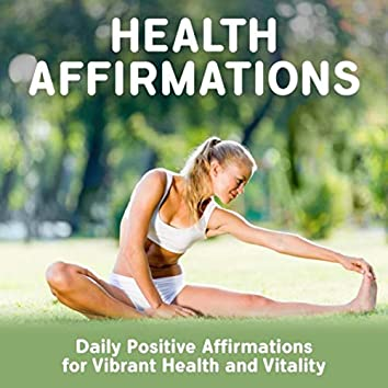 Health Affirmations: Daily Positive Affirmations for Vibrant Health and Vitality