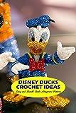 Disney Ducks Crochet Ideas: Daisy and Donald Ducks Amigurumi Patterns: Crochet Daisy and Donald Ducks Patterns (English Edition)