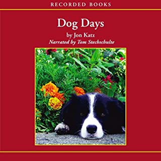 Dog Days                   By:                                                                                                                                 Jon Katz                               Narrated by:                                                                                                                                 Tom Stechschulte                      Length: 7 hrs and 18 mins     112 ratings     Overall 4.1