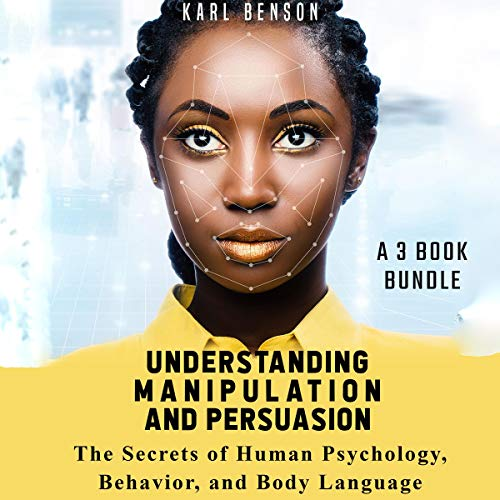 Understanding Manipulation and Persuasion: The Secrets of Human Psychology, Behavior, and Body Language - A 3 Book Bundle cover art