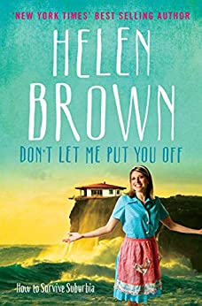 Don't Let Me Put You Off: How to Survive Suburbia (Helen Brown Collected Columns Book 1) by [Helen Brown]