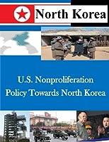 U.s. Nonproliferation Policy Towards North Korea