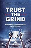 Trust the Grind: How World-Class Athletes Got To The Top (English Edition)...