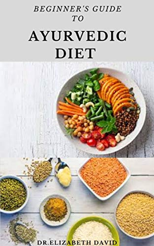 BEGINNER'S GUIDE TO AYURVEDIC DIET COOKBOOK:  Simple & Tasty recipes To Heal your Body Naturally and Increase Your Energy with Ayurveda Diet: Includes Cookbook and Meal Plan (English Edition)