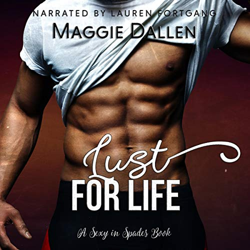 Lust for Life     Sexy in Spades, Book 1              By:                                                                                                                                 Maggie Dallen                               Narrated by:                                                                                                                                 Lauren Fortgang                      Length: 4 hrs and 28 mins     21 ratings     Overall 4.3