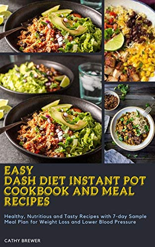 Easy Dash Diet Instant Pot Cookbook and Meal Recipes: Healthy, Nutritious and Tasty Recipes...